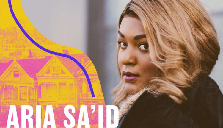 Aria Sa'id Interview: San Francisco Is the Place Where I